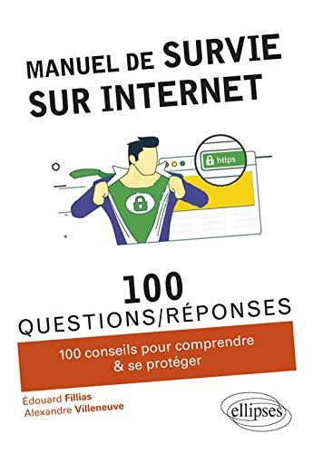 Manuel de Survie sur Internet : 100 conseils pour comprendre & se protéger par Fillias Edouard