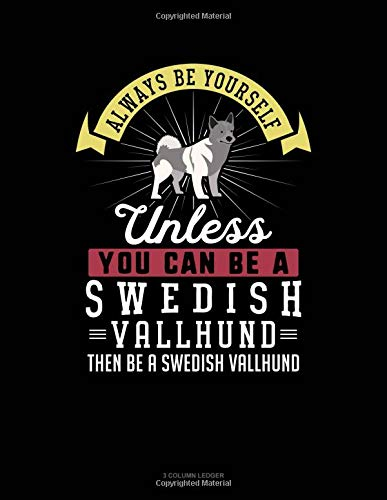 Always Be Yourself Unless You Can Be A Swedish Vallhund Then Be A Swedish Vallhund: 3 Column Ledger por Blue Cloud Novelty