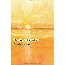 Osiris, el hombre: Por Ananda Sananda