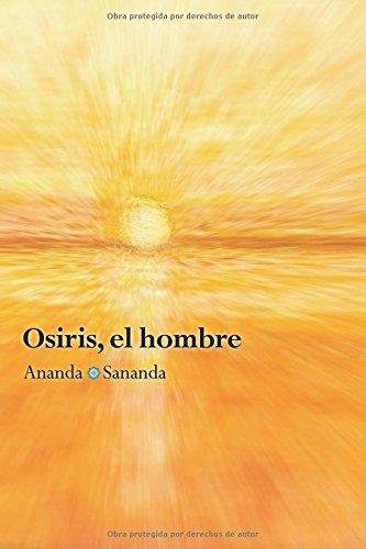 Portada del libro Osiris, el hombre: Por Ananda Sananda