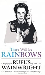 By Kirk Lake - There Will Be Rainbows: A Biography of Rufus Wainwright: And the Story of Loudon Wainwright and Kate McGarrigle