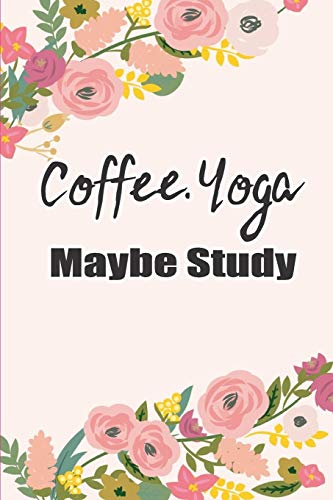 Coffee Yoga Maybe Study: Pink Floral Diary Composition Journal Notebook | For Teens Boys Girls Students Teachers Adults Kids | College Ruled Lined Pages | 6x9 110 White Pages