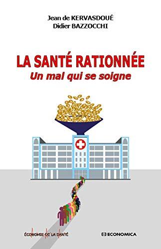 La sante rationnée : Un mal qui se soigne par  Jean de Kervasdoué, Didier Bazzocchi