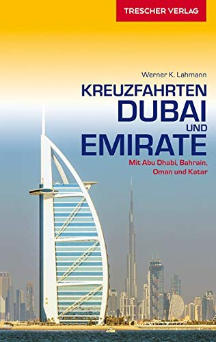 Reiseführer Kreuzfahrten Dubai und Emirate: Mit Abu Dhabi, Bahrain, Oman und Katar (Trescher-Reihe Reisen)