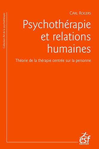 Psychothérapie et relations humaines: Théorie de la thérapie centrée sur la personne (L'art de la psychothérapie) par ROGERS Carl