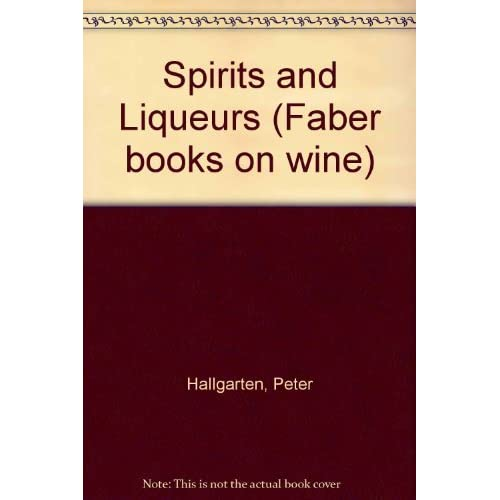 Spirits and Liqueurs (Faber books on wine) by Peter Hallgarten (1983-06-06)