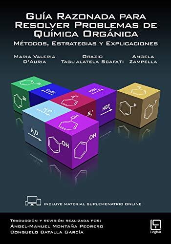 Guía Razonada para Resolver Problemas de Química Orgánica. Métodos, Estrategias y Explicaciones por Maria Valeria D'Auria