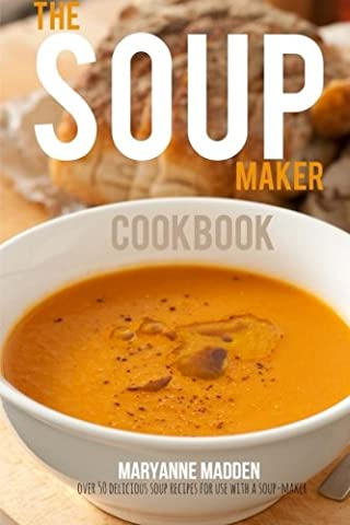 The Soup-Maker Cookbook: Over 50 recipes for Soup