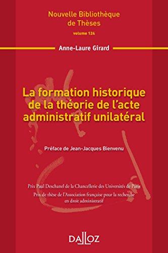 La formation historique de la théorie de l'acte administratif unilatéral. Volume124