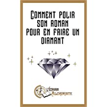 Comment polir son roman pour en faire un diamant?: Des conseils pour devenir écrivain et écrire un roman (Tout le monde peut devenir écrivain t. 1) (French Edition)