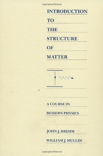 Introduction to the Structure of Matter: A Course in Modern Physics