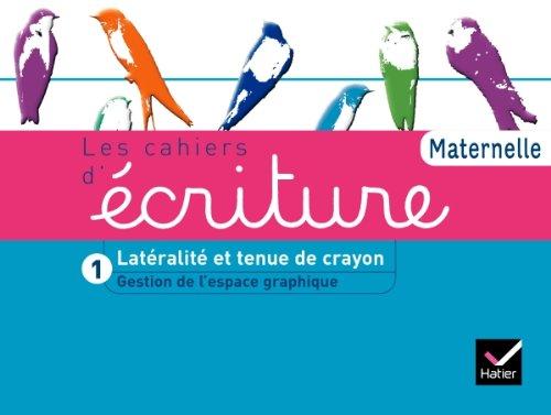 Les Cahiers d'écriture Maternelle éd. 2011 - Cahier 1, Gestion espace, Latéralité, tenue de crayon par Danièle Dumont
