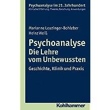 Psychoanalyse - Die Lehre vom Unbewussten: Geschichte, Klinik und Praxis (Psychoanalyse im 21. Jahrhundert)
