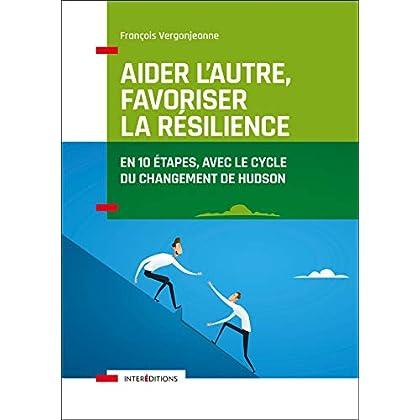 Aider l'autre, favoriser la résilience - En 10 étapes, avec le cycle du changement de Hudson