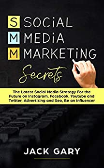 Social Media Marketing Secrets: The Latest Social Media Strategy For the Future on Instagram, Facebook, Youtube and Twitter, Advertising and Seo, Be an ... Personal Brand Book 4) (English Edition) de [Gary, Jack]