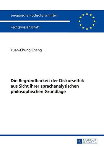 Die Begruendbarkeit Der Diskursethik Aus Sicht Ihrer Sprachanalytischen Philosophischen Grundlage (Europaeische Hochschulschriften / European University Studie)