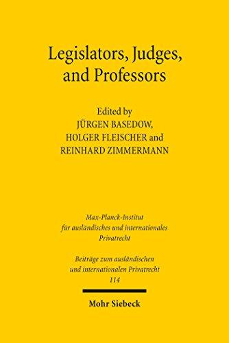 Legislators, Judges, and Professors (Beiträge zum ausländischen und internationalen Privatrecht)