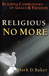 Religious No More: Building Communities of Grace & Freedom by Mark D. Baker (1999-06-02)