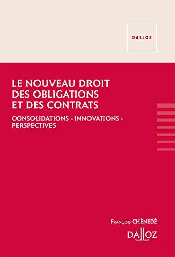 Le nouveau droit des obligations et des contrats - Nouveauté: Consolidations, innovations, perspectives