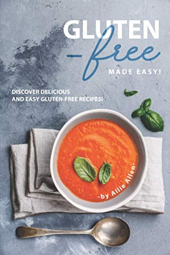 Gluten-Free Made Easy!: Discover Delicious and Easy Gluten-Free Recipes!