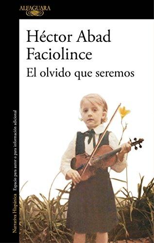 El olvido que seremos (HISPANICA) por Héctor Abad Faciolince