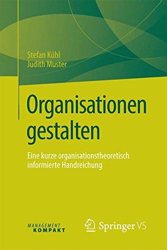 Organisationen gestalten: Eine kurze organisationstheoretisch informierte Handreichung