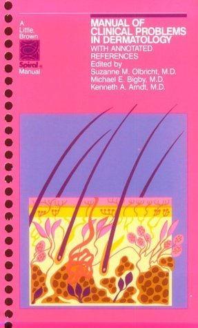 Manual of Clinical Problems in Dermatology: With Annotated References (A Little, Brown Spiral Manual) Spi edition by Olbricht, Suzanne M., M.D., Bigby, Michael E. (1992) Hardcover