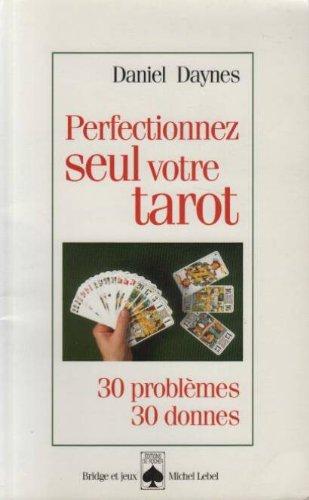 PERFECTIONNEZ SEUL VOTRE TAROT. 30 problèmes-30 donnes