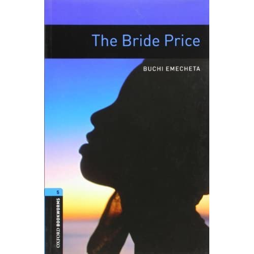 Oxford Bookworms Library: The Bride Price: Level 5: 1,800 Word Vocabulary (Oxford Bookworms Library: Human Interest: Stage 6) 3rd edition by Emecheta, Buchi (2008) Paperback