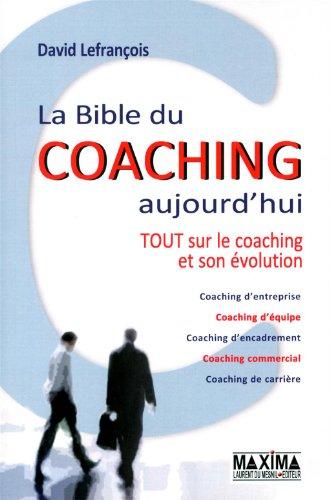 La bible du coaching aujourd'hui -Tout sur le coaching et son évolution 2ème édition