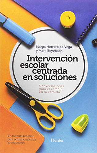 Intervención escolar centrada en soluciones: conversaciones para el cambio en la por Marga