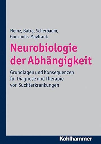 Neurobiologie Der Abhangigkeit: Grundlagen Und Konsequenzen Fur Diagnose Und Therapie Von Suchterkrankungen by Anil Batra (2012-05-31)