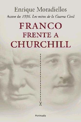 Franco frente a Churchill.: España y Gran Bretaña durante la Segunda Guerra Mundial (ATALAYA) por Enrique Moradiellos