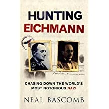 Hunting Eichmann: Chasing Down the World's Most Notorious Nazi by Neal Bascomb (2009-09-03)
