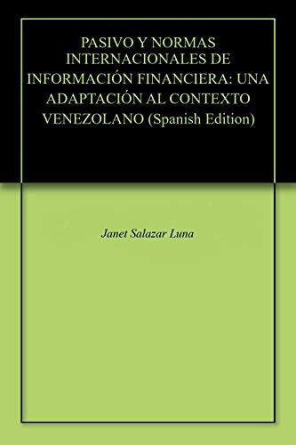 PASIVO Y NORMAS INTERNACIONALES DE INFORMACIÓN FINANCIERA: UNA ADAPTACIÓN  AL CONTEXTO VENEZOLANO por Janet Salazar Luna