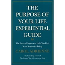 The Purpose of Your Life Experiential Guide : The Proven Program to Help You Find Your Reason for Being by Carol Adrienne (1999-08-18)