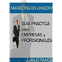 Marketing en Linkedin: Guía práctica de Linkedin para empresas y profesionales