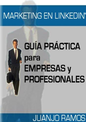 Marketing en Linkedin: Guía práctica de Linkedin para empresas y profesionales por Juanjo Ramos
