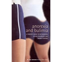Anorexia & Bulimia: A Parent's Guide to Recognising Eating Disorders and Taking Control