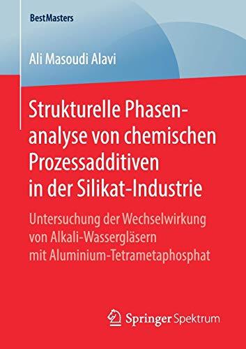 Strukturelle Phasenanalyse von chemischen Prozessadditiven in der Silikat-Industrie: Untersuchung der Wechselwirkung von Alkali-Wassergläsern mit Aluminium-Tetrametaphosphat (BestMasters)