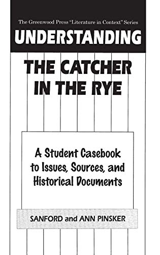 Understanding The Catcher in the Rye: A Student Casebook to Issues, Sources, and Historical Documents (The Greenwood Press
