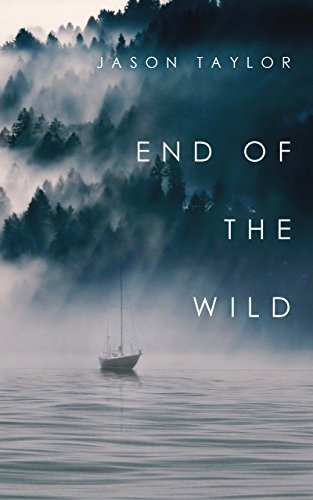End of the Wild: Shipwrecked in the Pacific Northwest (English Edition) par Jason Taylor