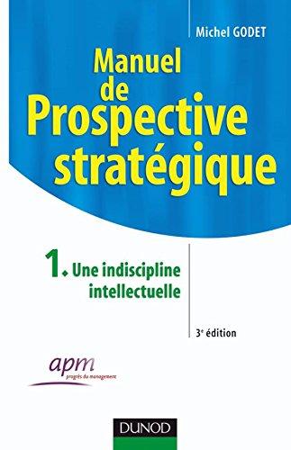 Manuel de prospective stratgique, Tome 1 : Une indiscipline intellectuelle