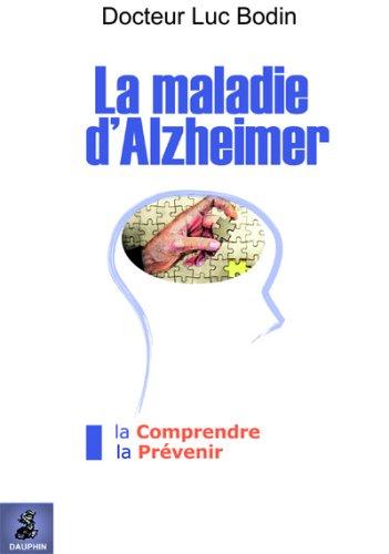 La maladie d'Alzheimer : La comprendre et La prévenir par Luc Bodin