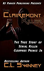 The Clairemont Killer: The True Story of Serial Killer Cleophus Prince, Jr. (Homicide True Crime Cases Book 4)