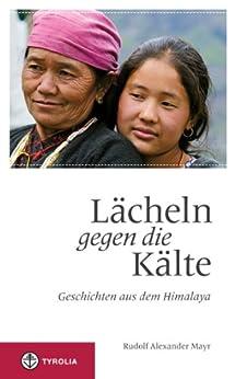 Lächeln gegen die Kälte: Geschichten aus dem Himalaya von [Mayr, Rudolf Alexander]