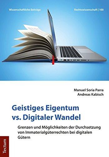 Geistiges Eigentum vs. Digitaler Wandel: Grenzen und Möglichkeiten der Durchsetzung von Immaterialgüterrechten bei digitalen Gütern