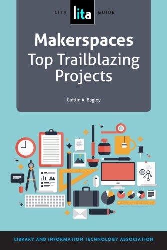 Makerspaces: Top Trailblazing Projects (Lita Guide)