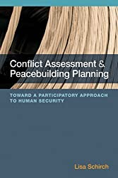 Conflict Assessment and Peacebuilding Planning: Toward a Participatory Approach to Human Security by Lisa Schirch (2013-04-30)