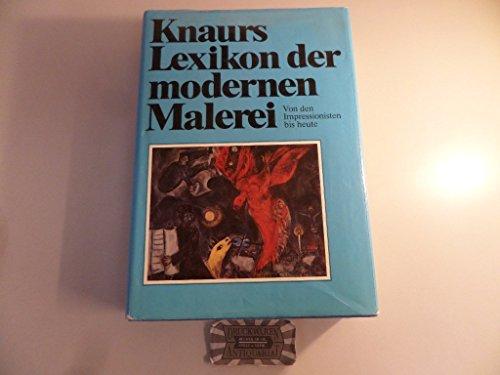 Knaurs Lexikon der modernen Malerei: Von den Impressionisten bis heute